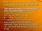 how is sport marketing different from other forms of marketing1