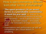 how is sport marketing different from other forms of marketing3