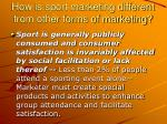 how is sport marketing different from other forms of marketing4