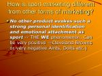 how is sport marketing different from other forms of marketing5