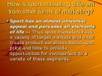 how is sport marketing different from other forms of marketing6