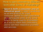 how is sport marketing different from other forms of marketing7