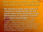 how is sport marketing different from other forms of marketing9
