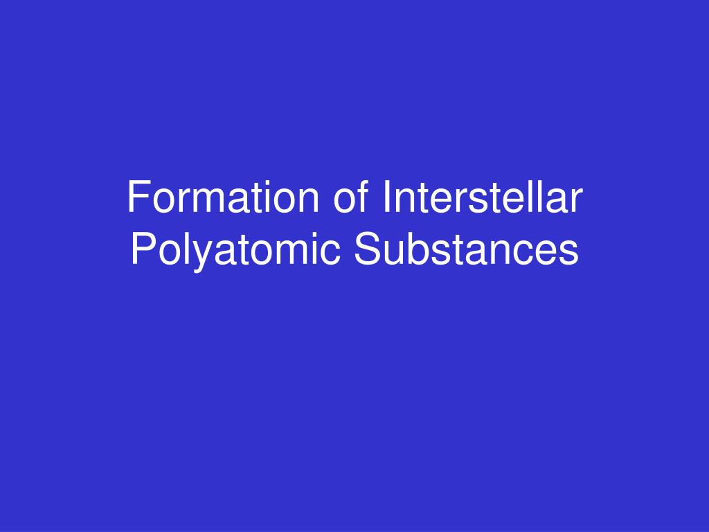 formation of interstellar polyatomic substances l.