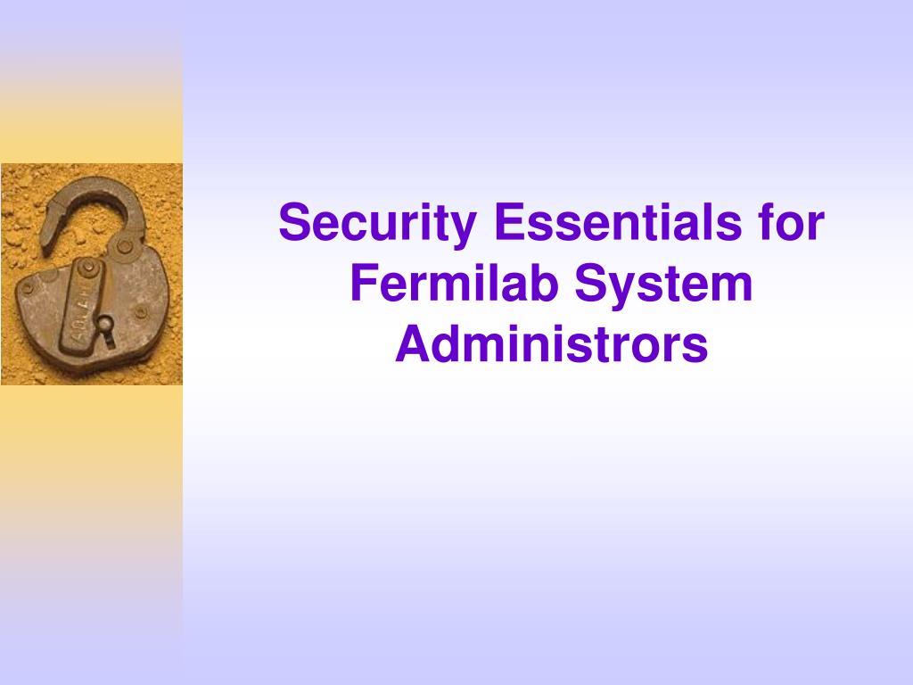 security essentials for fermilab system administrors l.