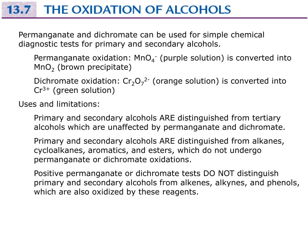 Permanganate and dichromate can be used for simple chemical diagnostic tests for primary and secondary alcohols.