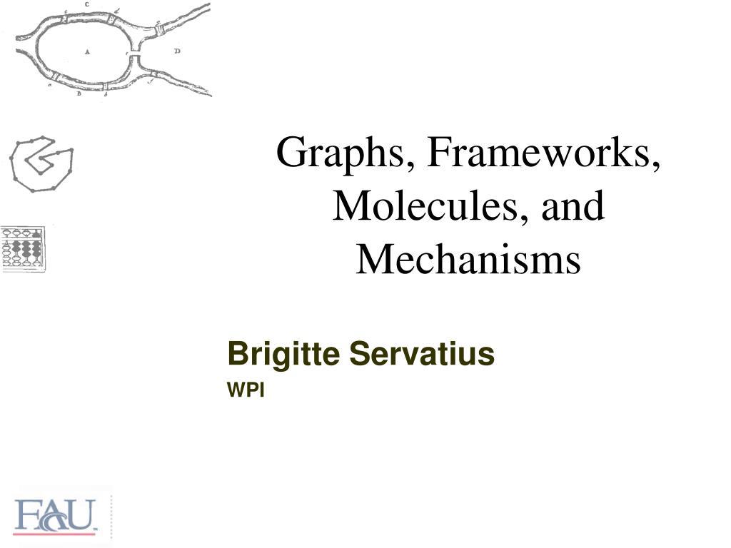 graphs frameworks molecules and mechanisms l.