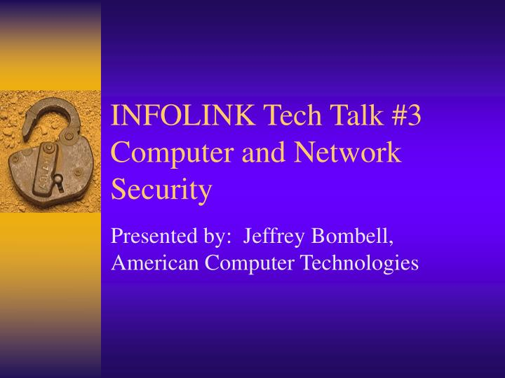 Infolink tech talk 3 computer and network security