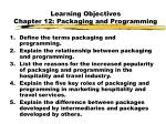 learning objectives chapter 12 packaging and programming