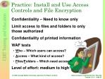 practice install and use access controls and file encryption