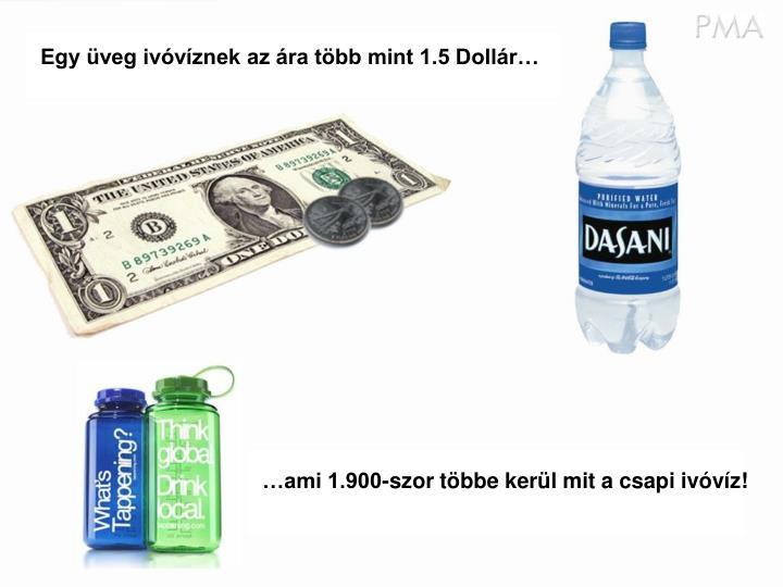 Egy üveg ivóvíznek az ára több mint 1.5 Dollár…