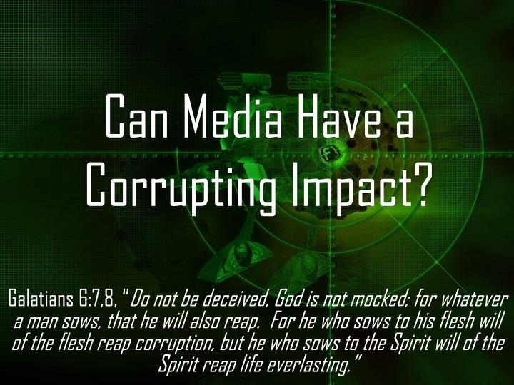 Can media have a corrupting impact