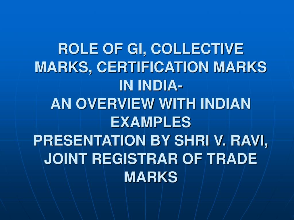 PPT - ROLE OF GI, COLLECTIVE MARKS, CERTIFICATION MARKS IN INDIA- AN