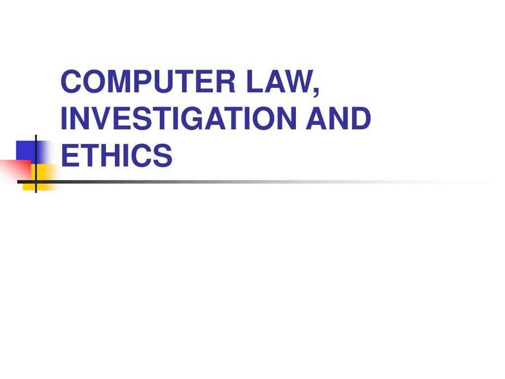 computer law investigation and ethics l.