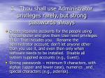3 thou shall use administrator privileges rarely but strong passwords always