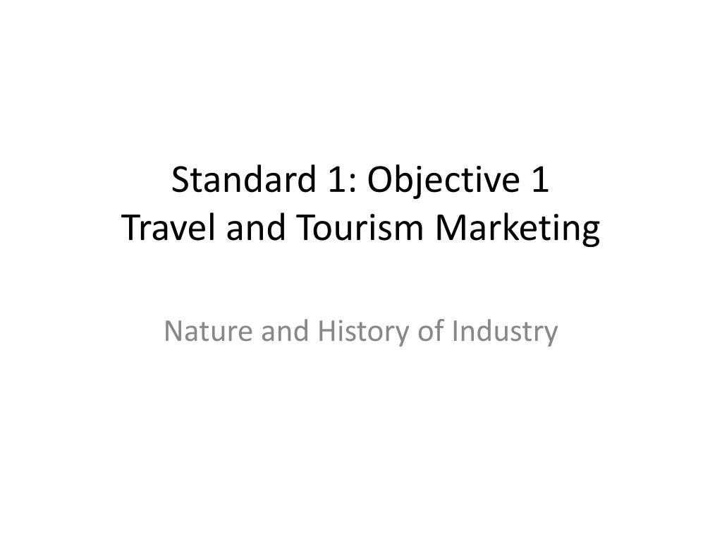 standard 1 objective 1 travel and tourism marketing l.