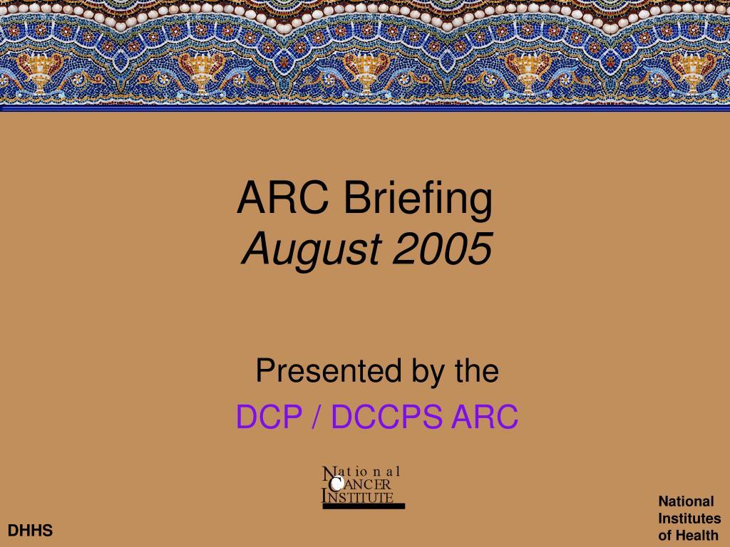 arc briefing august 2005 l.