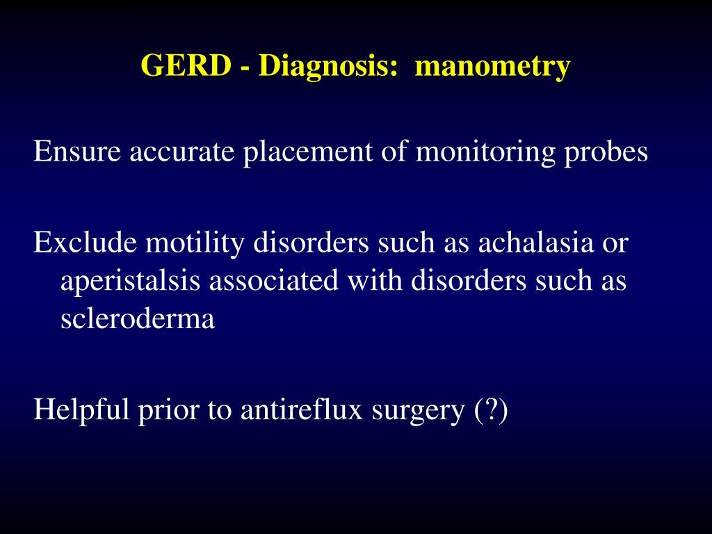 GERD - Diagnosis:  manometry