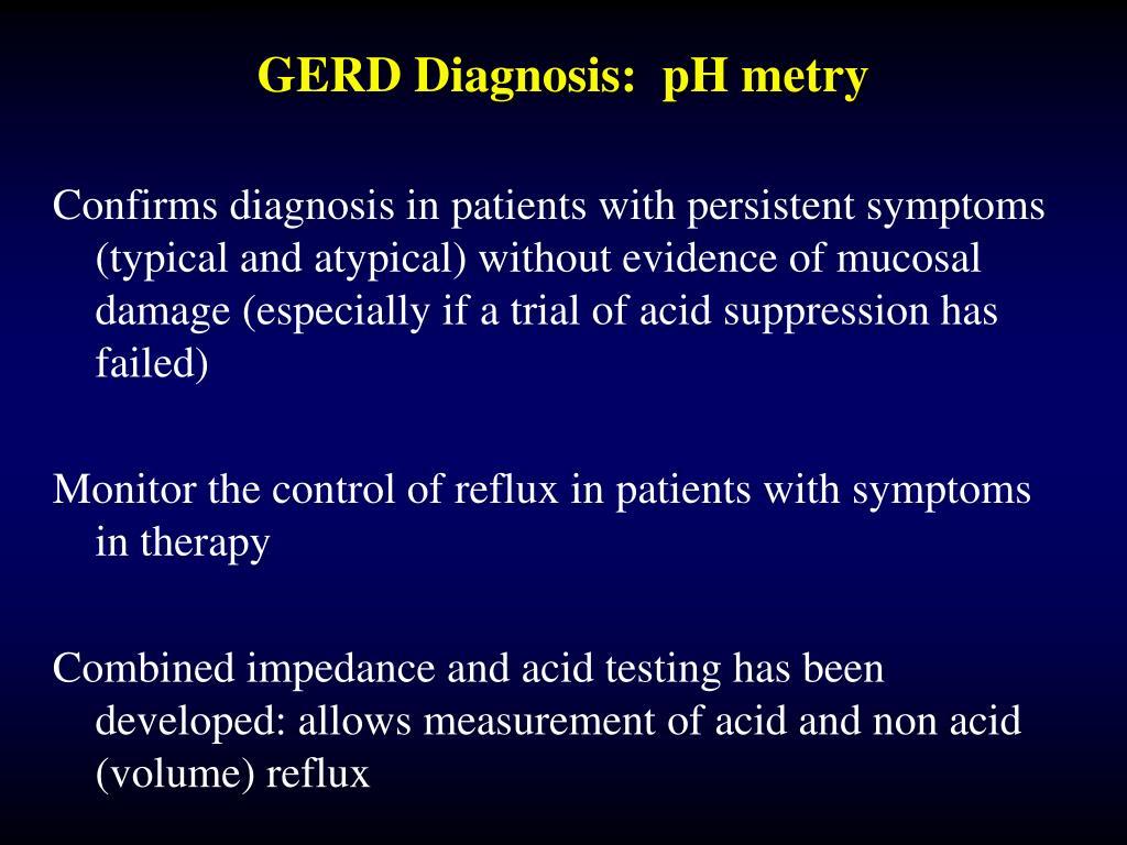 GERD Diagnosis:  pH metry