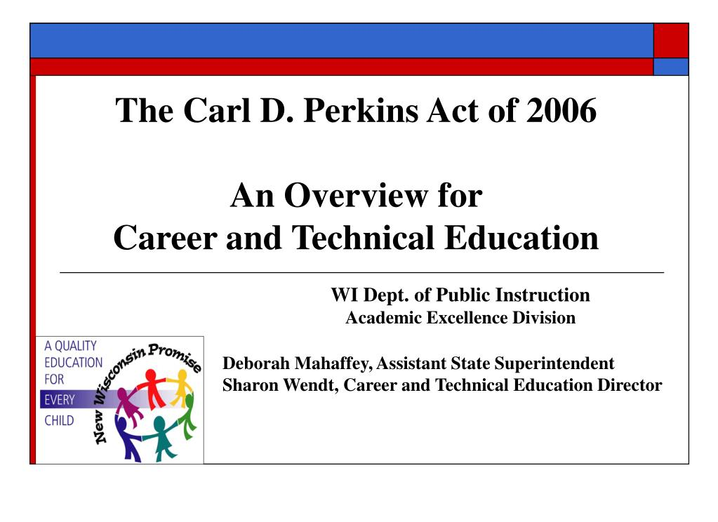 the carl d perkins act of 2006 an overview for career and technical education l.