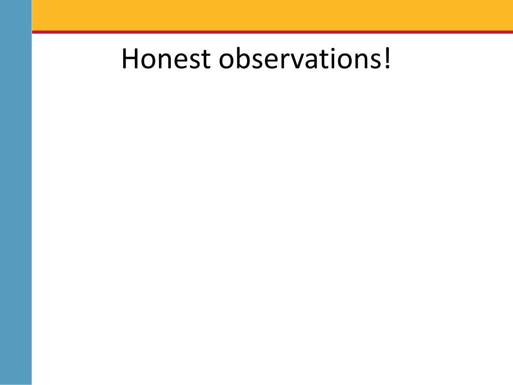 Honest observations!