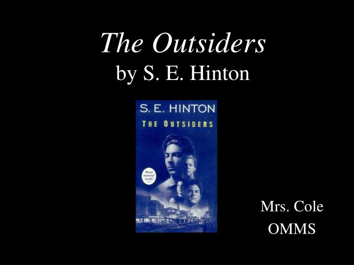 an analysis of several universal themes in the outsiders by se hinton Literature: the outsiders by se hinton these websites are about the outsiders by s e hinton there is information about the novel and film, a biography of the author, lesson plans, quizzes, and more.