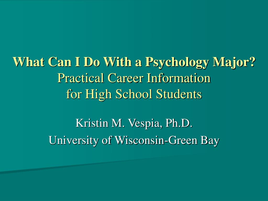 what can i do with a psychology major practical career information for high school students l.