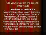 old view of career choices 1 really old
