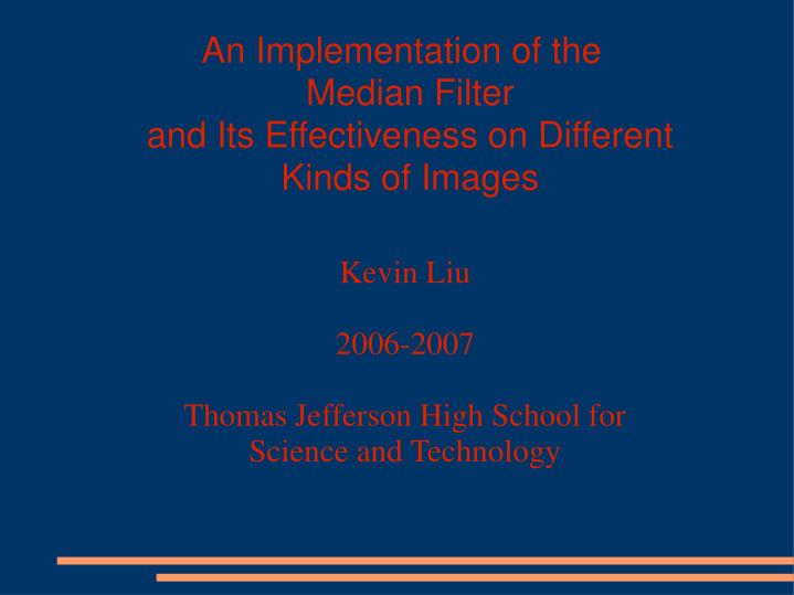 an implementation of the median filter and its effectiveness on different kinds of images n.