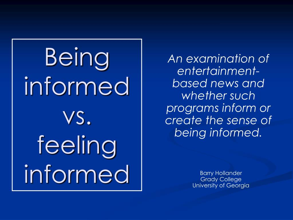 being informed vs feeling informed l.