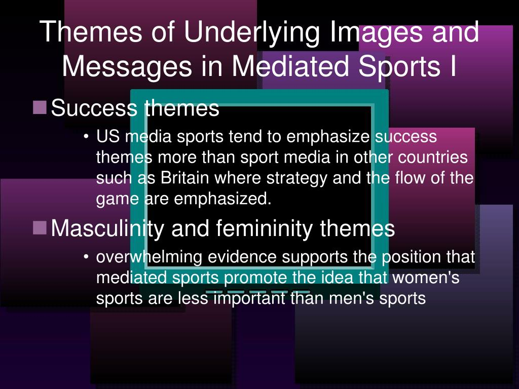 Themes of Underlying Images and Messages in Mediated Sports I
