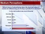 medium perceptions
