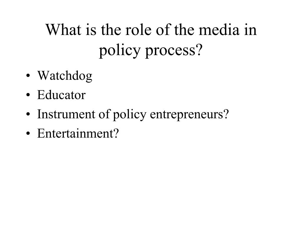 what is the role of the media in policy process l.