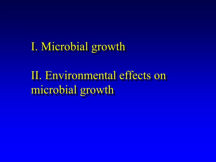 i microbial growth ii environmental effects on microbial growth n.