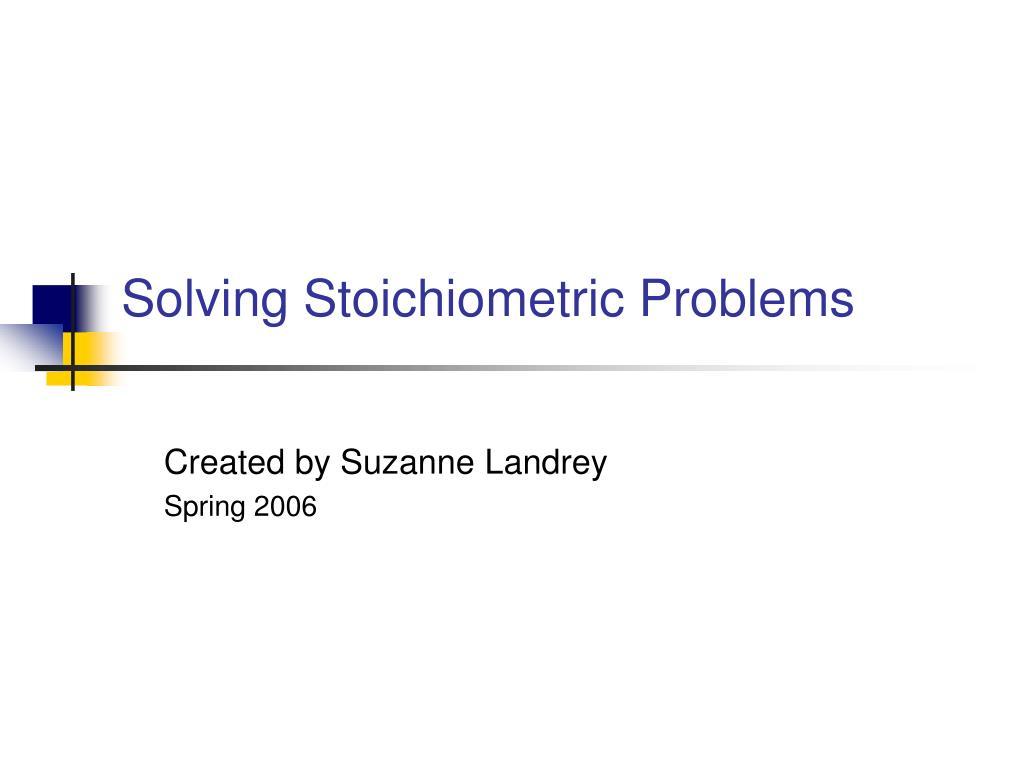 solving stoichiometric problems l.