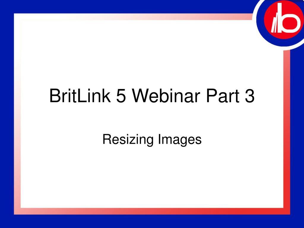 britlink 5 webinar part 3 l.