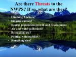 are there threats to the nwps if so what are they