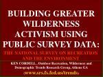 building greater wilderness activism using public survey data39