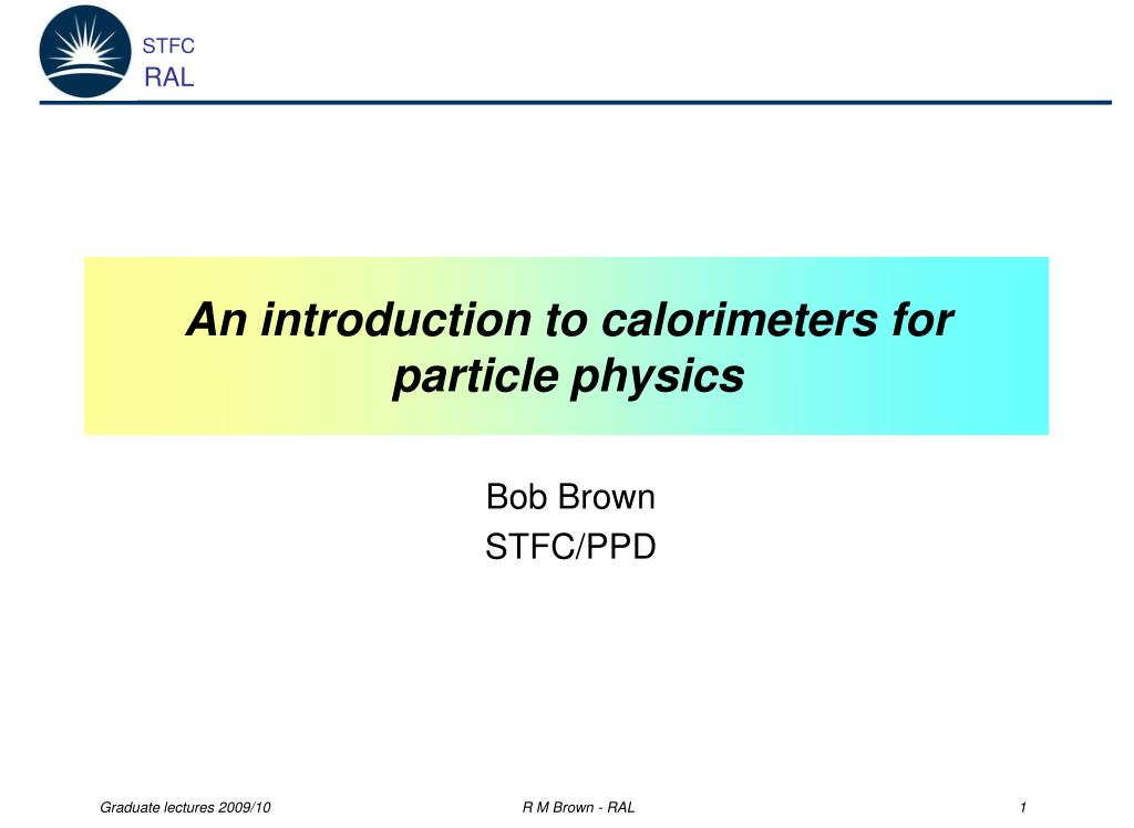 an introduction to calorimeters for particle physics l.