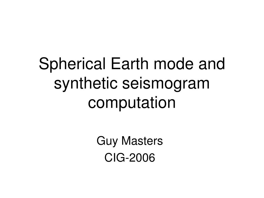 spherical earth mode and synthetic seismogram computation l.