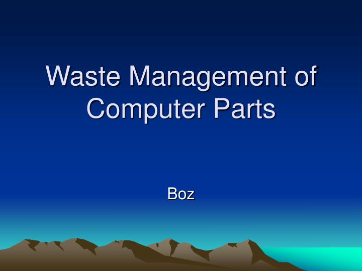 Waste management of computer parts