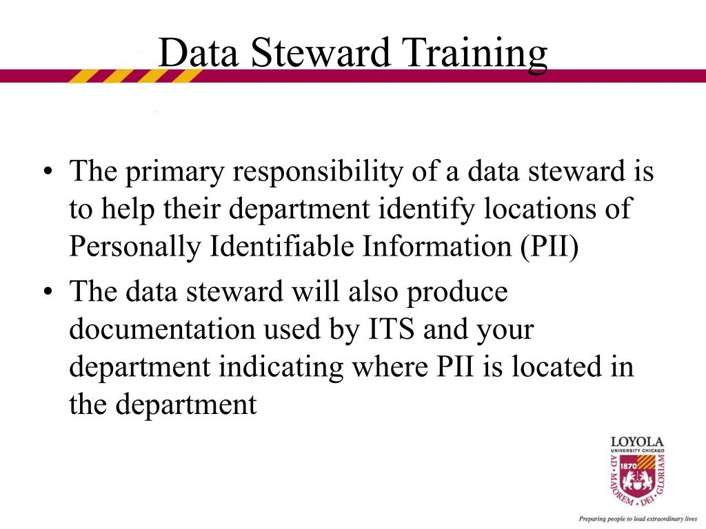 The primary responsibility of a data steward is to help their department identify locations of Personally Identifiable Information (PII)