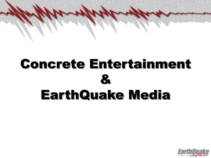 Concrete entertainment earthquake media