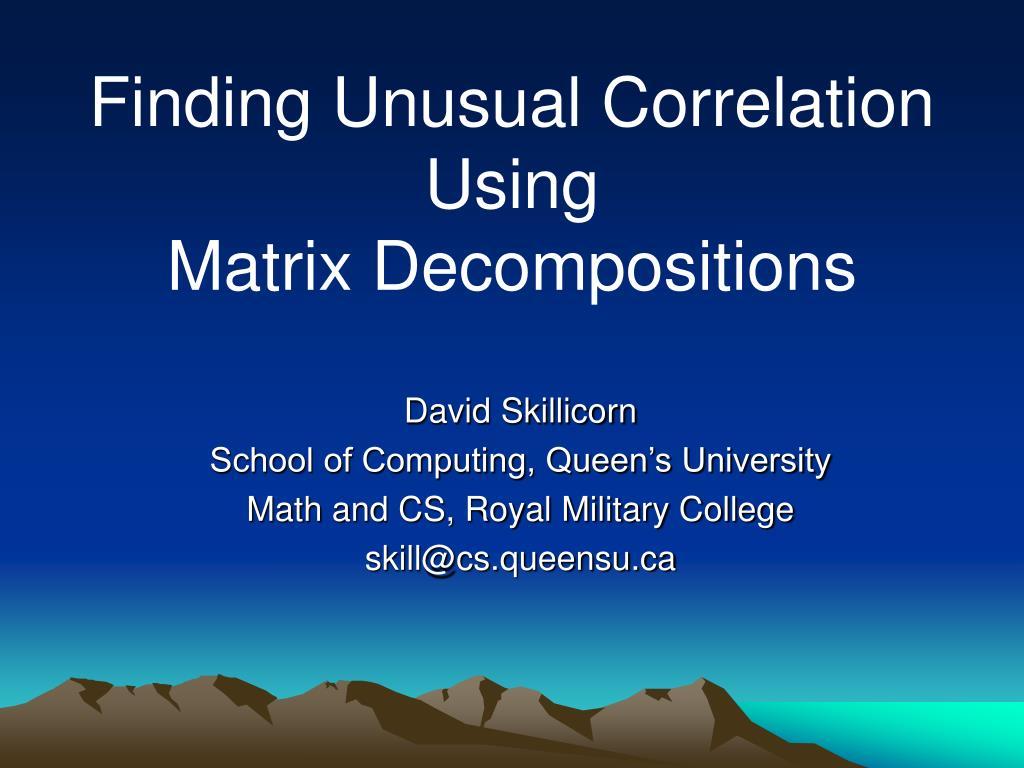 finding unusual correlation using matrix decompositions l.