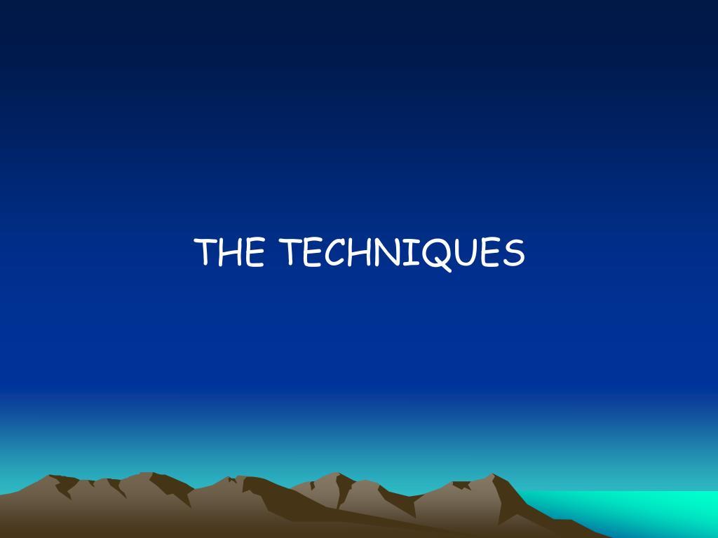 THE TECHNIQUES