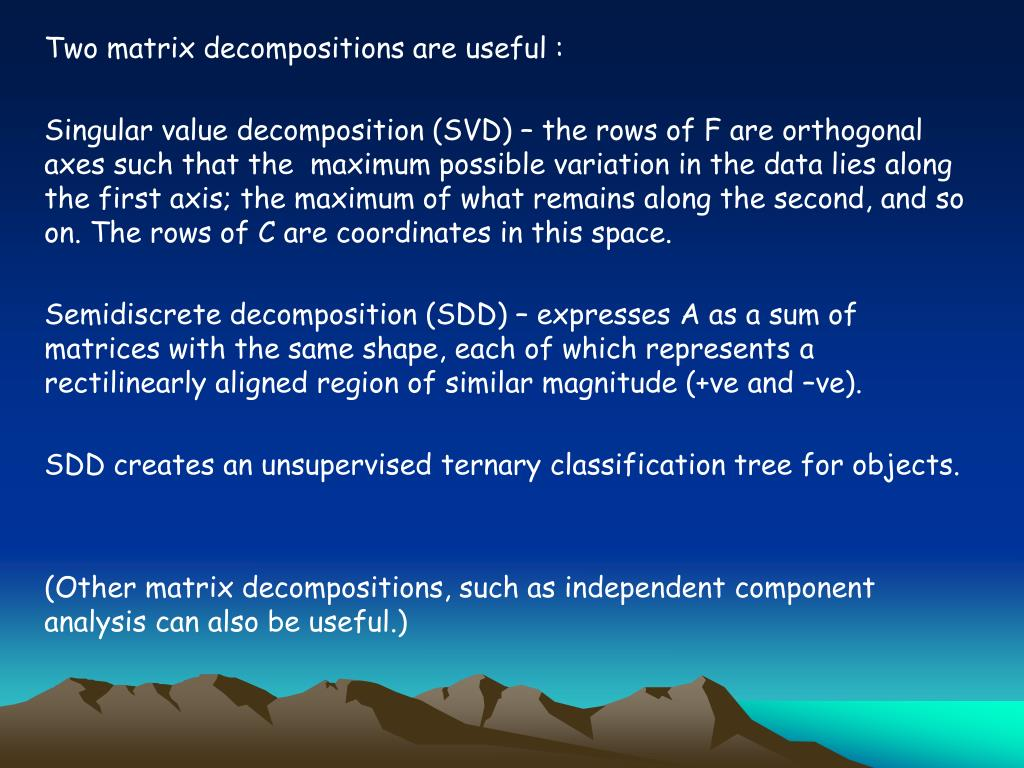 Two matrix decompositions are useful :