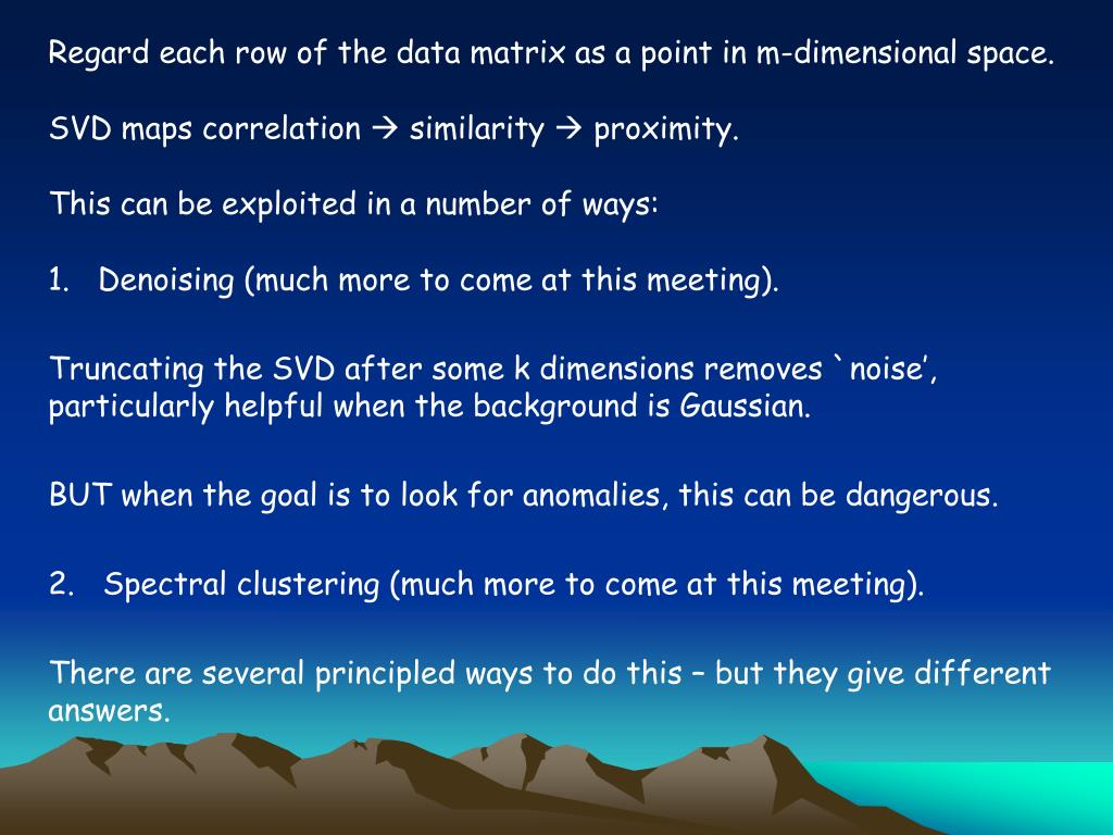 Regard each row of the data matrix as a point in m-dimensional space.