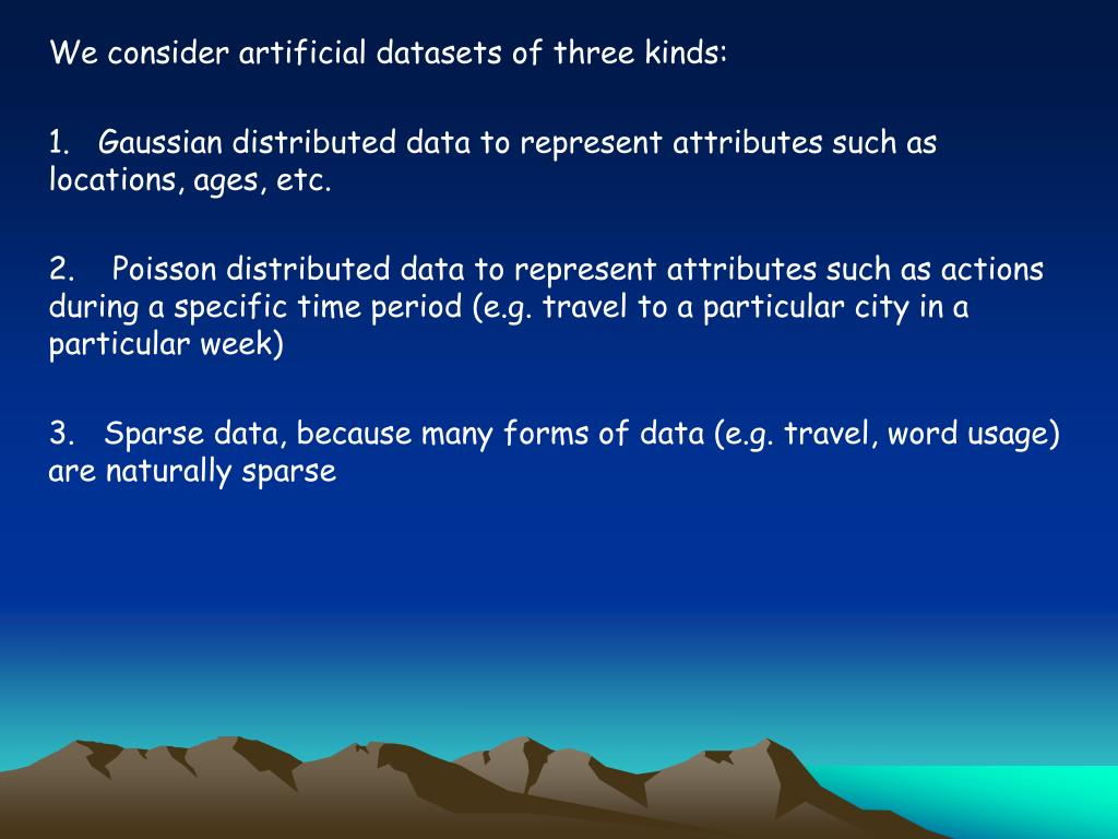 We consider artificial datasets of three kinds: