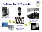 the silicon age 1947 onwards