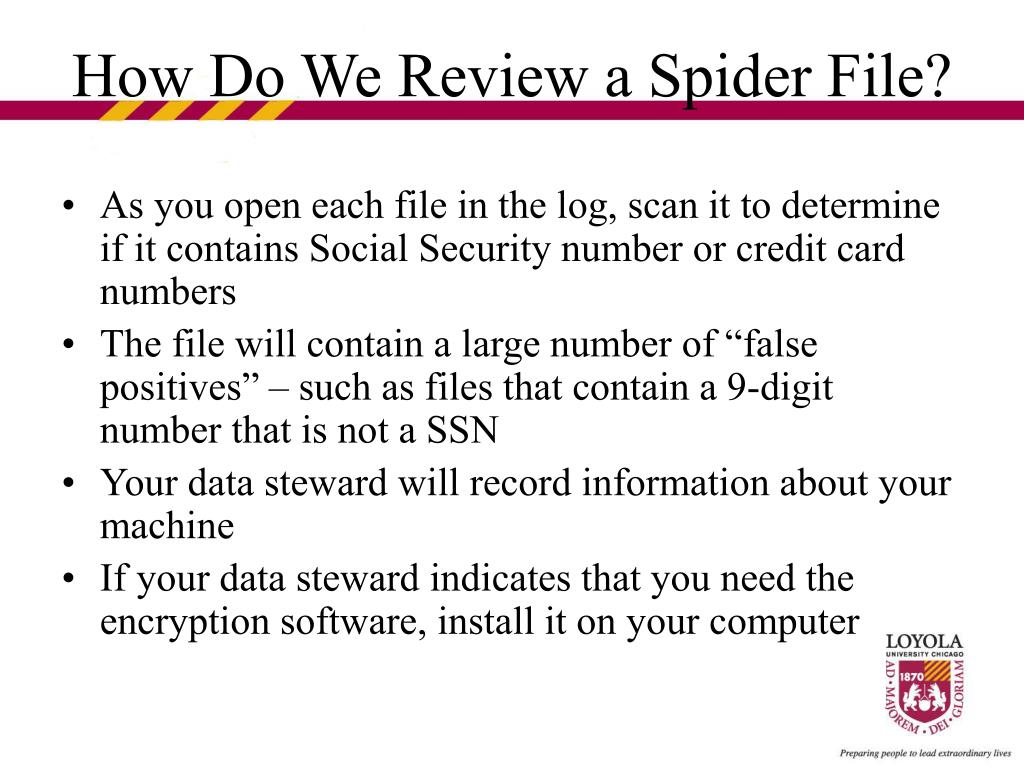 As you open each file in the log, scan it to determine if it contains Social Security number or credit card numbers